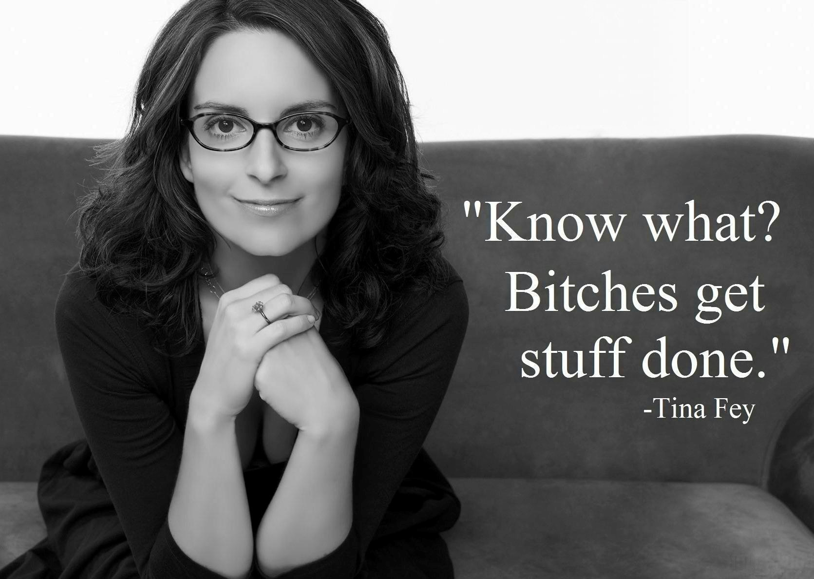 bitches-get-stuff-done-tina-fey-daily-quotes-sayings-pictures